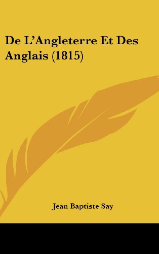 De L'Angleterre Et Des Anglais (1815) (French Edition) (1162334886) by Jean Baptiste Say