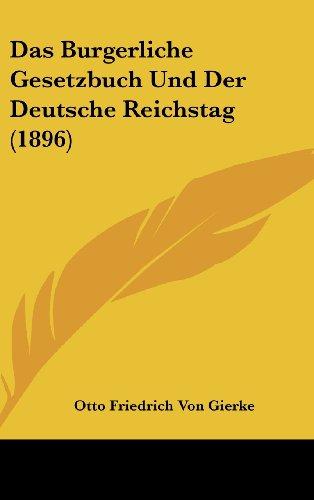 Das Burgerliche Gesetzbuch Und Der Deutsche Reichstag (1896) (German Edition)
