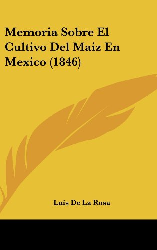 Memoria Sobre El Cultivo del Maiz En Mexico (1846) - De La Rosa, Luis