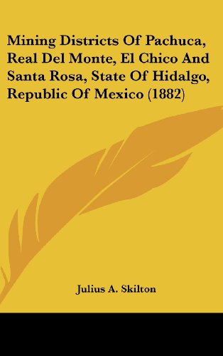 9781162339894: Mining Districts of Pachuca, Real del Monte, El Chico and Santa Rosa, State of Hidalgo, Republic of Mexico (1882)