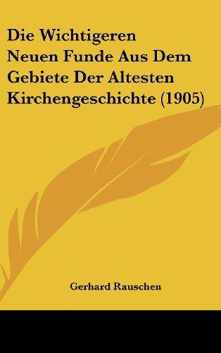 9781162343464: Die Wichtigeren Neuen Funde Aus Dem Gebiete Der Altesten Kirchengeschichte (1905) (German Edition)