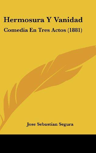 9781162343587: Hermosura Y Vanidad: Comedia En Tres Actos (1881) (Spanish Edition)