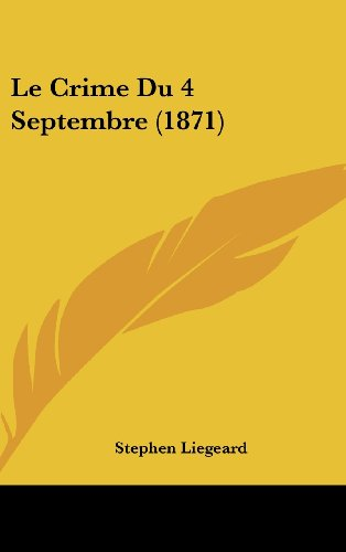 Le Crime Du 4 Septembre (1871) (French Edition) (1162343796) by Liegeard, Stephen