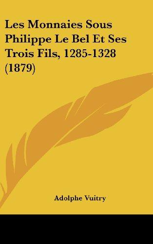 9781162343914: Les Monnaies Sous Philippe Le Bel Et Ses Trois Fils, 1285-1328 (1879) (French Edition)