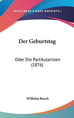 9781162345796: Der Geburtstag: Oder Die Partikularisten (1876) (German Edition)