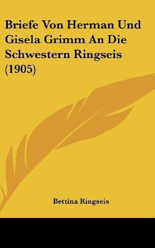 9781162346007: Briefe Von Herman Und Gisela Grimm An Die Schwestern Ringseis (1905) (German Edition)
