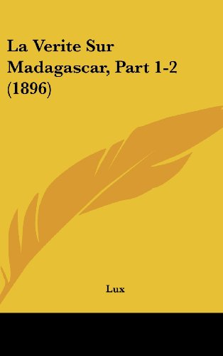 9781162346526: La Verite Sur Madagascar, Part 1-2 (1896) (French Edition)