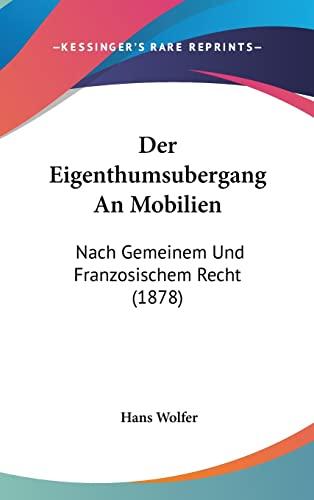 9781162354767: Der Eigenthumsubergang An Mobilien: Nach Gemeinem Und Franzosischem Recht (1878) (German Edition)