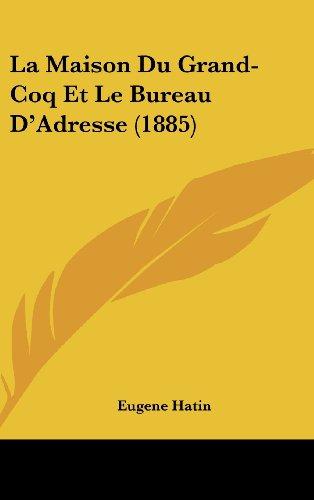 9781162357836: La Maison Du Grand-Coq Et Le Bureau D'Adresse (1885) (French Edition)