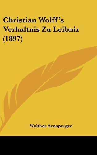 9781162359236: Christian Wolff's Verhaltnis Zu Leibniz (1897)
