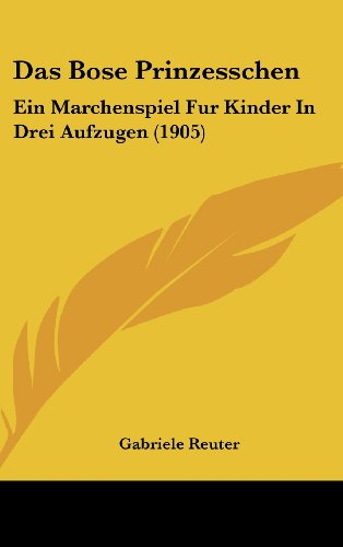 9781162362168: Das Bose Prinzesschen: Ein Marchenspiel Fur Kinder In Drei Aufzugen (1905) (German Edition)