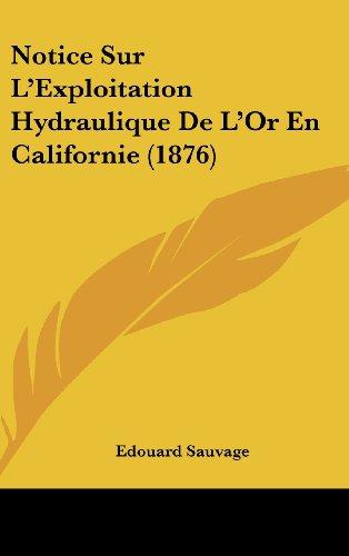 9781162364285: Notice Sur L'Exploitation Hydraulique De L'Or En Californie (1876) (French Edition)