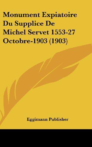 9781162367361: Monument Expiatoire Du Supplice de Michel Servet 1553-27 Octobre-1903 (1903)
