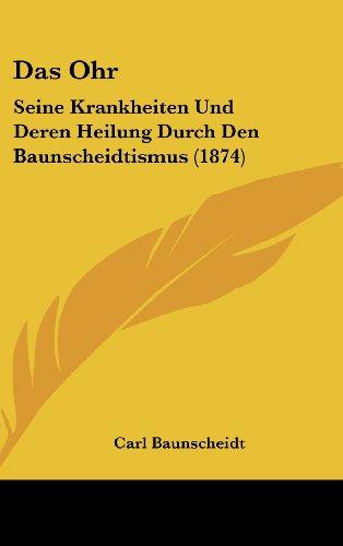 9781162368542: Das Ohr: Seine Krankheiten Und Deren Heilung Durch Den Baunscheidtismus (1874) (German Edition)