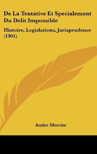 9781162371528: de La Tentative Et Specialement Du Delit Impossible: Histoire, Legislations, Jurisprudence (1901)