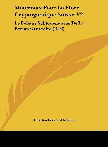 9781162372495: Materiaux Pour La Flore Cryptogamique Suisse V2: Le Boletus Subtomentosus De La Region Genevoise (1903) (French Edition)