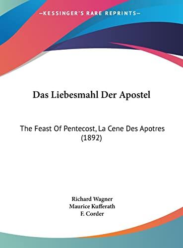 Das Liebesmahl Der Apostel: The Feast Of Pentecost, La Cene Des Apotres (1892) (German Edition) (1162376562) by Wagner, Richard