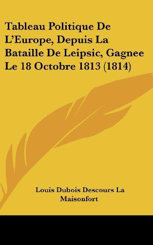 9781162378268: Tableau Politique de L'Europe, Depuis La Bataille de Leipsic, Gagnee Le 18 Octobre 1813 (1814)