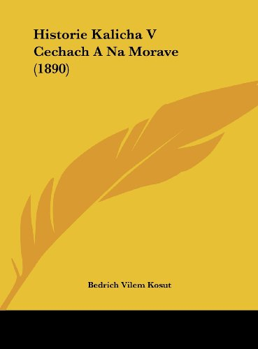 9781162385280: Historie Kalicha V Cechach a Na Morave (1890)