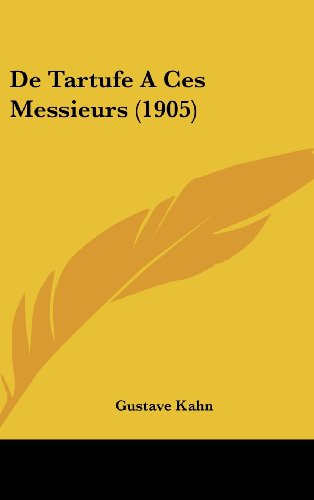 De Tartufe A Ces Messieurs (1905) (French Edition) (9781162388021) by Gustave Kahn