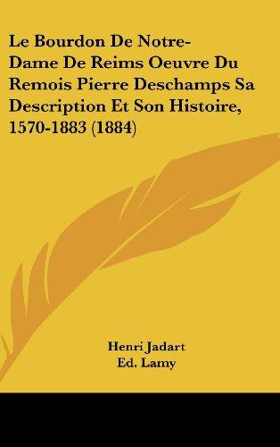 9781162395739: Le Bourdon De Notre-Dame De Reims Oeuvre Du Remois Pierre Deschamps Sa Description Et Son Histoire, 1570-1883 (1884) (French Edition)