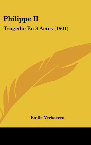 9781162396101: Philippe II: Tragedie En 3 Actes (1901) (French Edition)