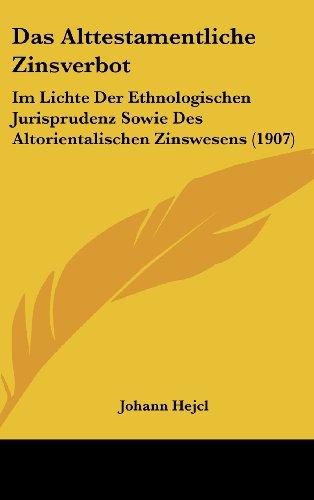 Das Alttestamentliche Zinsverbot: Im Lichte Der Ethnologischen Jurisprudenz Sowie Des Altorientalischen Zinswesens (1907) (German Edition)