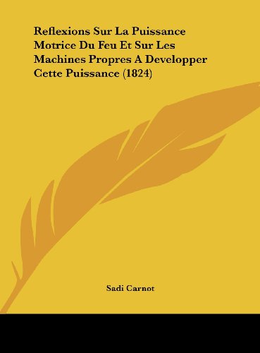 9781162399836: Reflexions Sur La Puissance Motrice Du Feu Et Sur Les Machines Propres a Developper Cette Puissance (1824)