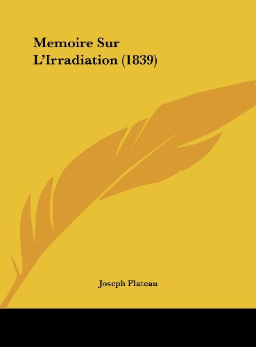9781162400273: Memoire Sur L'Irradiation (1839) (French Edition)