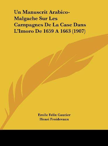 9781162402659: Un Manuscrit Arabico-Malgache Sur Les Campagnes De La Case Dans L'Imoro De 1659 A 1663 (1907) (French Edition)