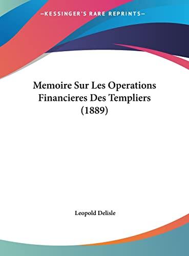 9781162406657: Memoire Sur Les Operations Financieres Des Templiers (1889)