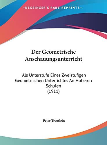 9781162407197: Der Geometrische Anschauungsunterricht: ALS Unterstufe Eines Zweistufigen Geometrischen Unterrichtes an Hoheren Schulen (1911)