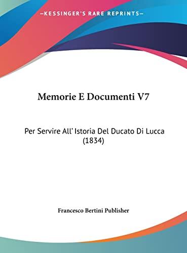 9781162408354: Memorie E Documenti V7: Per Servire All' Istoria Del Ducato Di Lucca (1834) (Italian Edition)