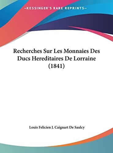 9781162408835: Recherches Sur Les Monnaies Des Ducs Hereditaires de Lorraine (1841)