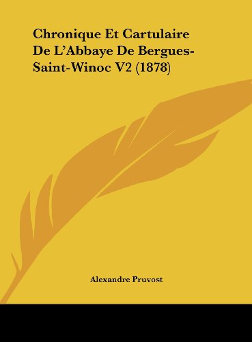9781162411101: Chronique Et Cartulaire de L'Abbaye de Bergues-Saint-Winoc V2 (1878)