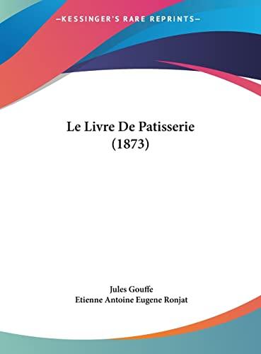 9781162412559: Le Livre De Patisserie (1873) (French Edition)