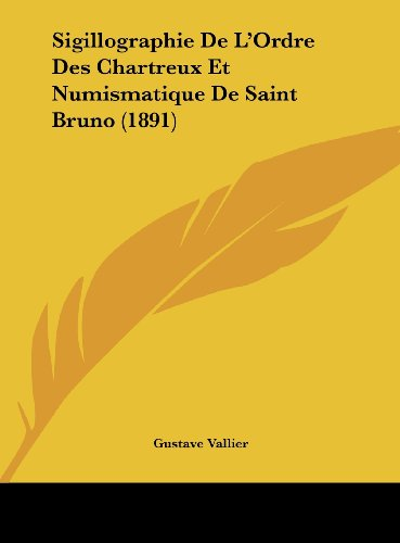 9781162413938: Sigillographie De L'Ordre Des Chartreux Et Numismatique De Saint Bruno (1891) (French Edition)