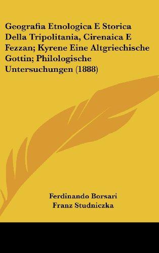 9781162415420: Geografia Etnologica E Storica Della Tripolitania, Cirenaica E Fezzan; Kyrene Eine Altgriechische Gottin; Philologische Untersuchungen (1888) (Italian Edition)