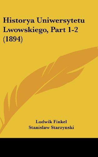 9781162417455: Historya Uniwersytetu Lwowskiego, Part 1-2 (1894) (Nauru Edition)