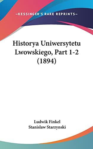 9781162417462: Historya Uniwersytetu Lwowskiego, Part 1-2 (1894) (English and Polish Edition)