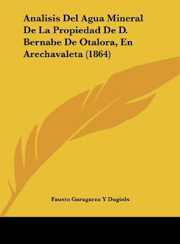 9781162419107: Analisis Del Agua Mineral De La Propiedad De D. Bernabe De Otalora, En Arechavaleta (1864) (Spanish Edition)