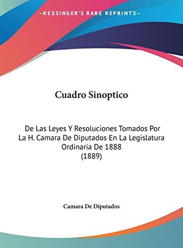 9781162422695: Cuadro Sinoptico: De Las Leyes Y Resoluciones Tomados Por La H. Camara De Diputados En La Legislatura Ordinaria De 1888 (1889) (Spanish Edition)