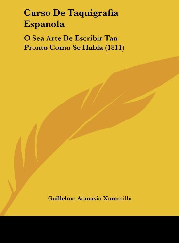 9781162422701: Curso de Taquigrafia Espanola: O Sea Arte de Escribir Tan Pronto Como Se Habla (1811)