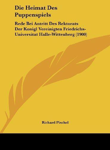 9781162422831: Die Heimat Des Puppenspiels: Rede Bei Antritt Des Rektorats Der Konigl Vereinigten Friedrichs-Universitat Halle-Wittenberg (1900)