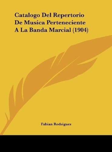9781162424620: Catalogo del Repertorio de Musica Perteneciente a la Banda Marcial (1904)