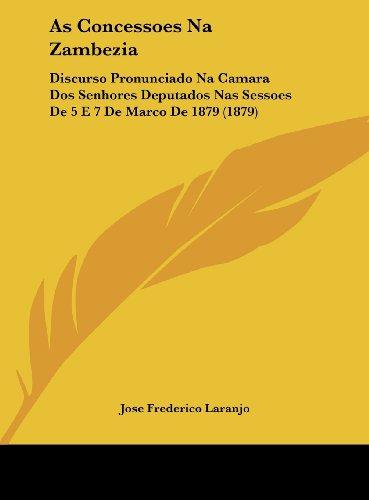 9781162425863: As Concessoes Na Zambezia: Discurso Pronunciado Na Camara DOS Senhores Deputados NAS Sessoes de 5 E 7 de Marco de 1879 (1879)