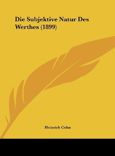 Die Subjektive Natur Des Werthes (1899) (German Edition)