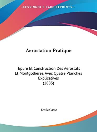 9781162433127: Aerostation Pratique: Epure Et Construction Des Aerostats Et Montgolfieres, Avec Quatre Planches Explicatives (1883) (French Edition)