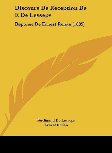 Discours De Reception De F. De Lesseps: Reponse De Ernest Renan (1885) (French Edition) (9781162435107) by Ferdinand De Lesseps; Ernest Renan