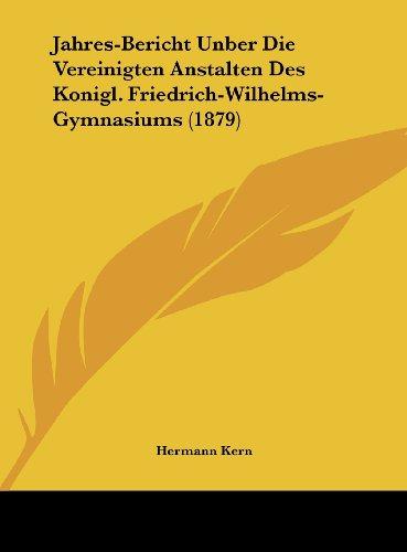 9781162435237: Jahres-Bericht Unber Die Vereinigten Anstalten Des Konigl. Friedrich-Wilhelms-Gymnasiums (1879) (German Edition)